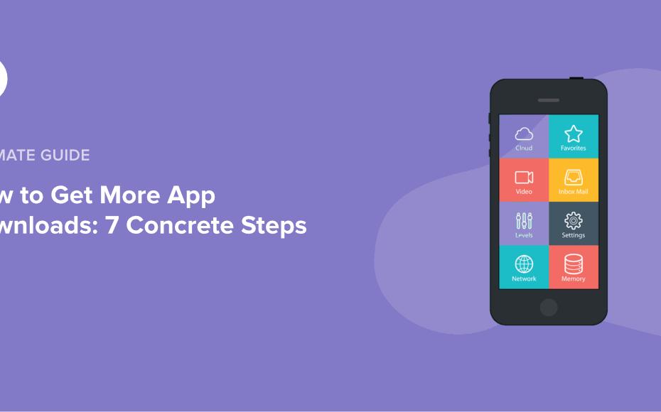7 façons concrètes de stimuler le téléchargement de votre application