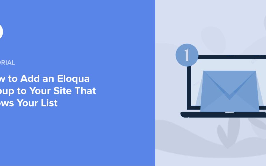 Comment ajouter un popup Eloqua à votre site qui agrandit votre liste